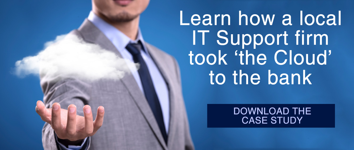 Learn how a local IT support firm took 'the Cloud' to the bank. Download the case study.